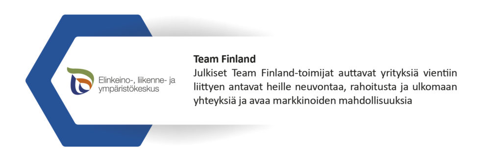 Julkiset Team Finland-toimijat auttavat yrityksiä vientiin liittyen antavat heille neuvontaa, rahoitusta ja ulkomaan yhteyksiä ja avaa markkinoiden mahdollisuuksia