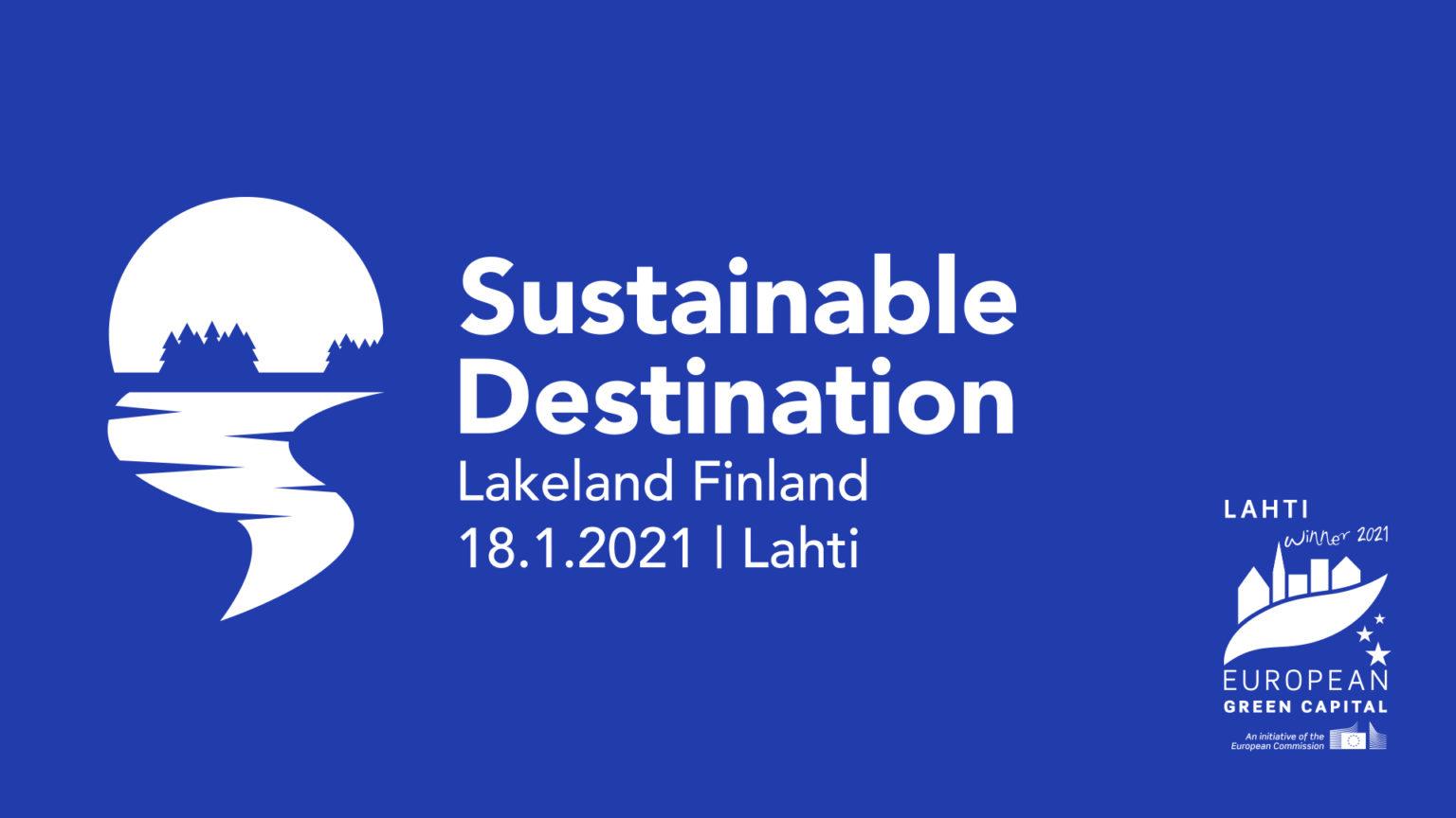 Sinisellä pohjalla teksti: Sustainable Destination. Lakeland Finland 18.1.2021, Lahti. Oikeassa alakulmassa logo Lahti Winner 2021 Euroepan Green Capital.